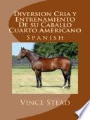 libro Diversion Cria Y Entrenamiento De Su Caballo Cuarto Americano