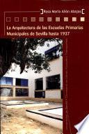 libro La Arquitectura De Las Escuelas Primarias Municipales De Sevilla Hasta 1937