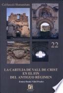 libro La Cartuja De Vall De Crist En El Fin Del Antiguo Régimen, Siglos Xviii Xix