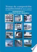 Temas De Composición Arquitectónica. 1. Modernidad Y Arquitectura Moderna
