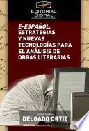 E Español. Estrategias Y Nuevas Tecnologías Para El Análisis De Obras Literarias