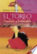 El Toreo: Conócelo Y Entiéndelo. 3a Ed.