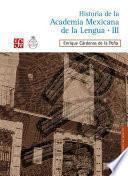 Historia De La Academia Mexicana De La Lengua (1946 2000). Tomo Iii