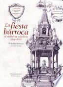 La Fiesta Barroca. El Reino De Valencia (1599 1802)