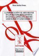 libro La Fortificación Y El Arte Militar En Los Tratados Renacentistas En Lengua Castellana: Estudio Lexicológico Y Lexicográfico