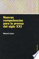 libro Nuevas Competencias Para La Prensa Del Siglo Xxi