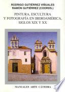 Pintura, Escultura Y Fotografía En Iberoamérica : Siglos Xix Y Xx