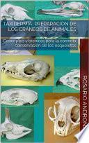 Taxidermia: Preparación De Los Cráneos De Animales   Conceptos Y Técnicas Para La Correcta Conservación De Los Esqueletos