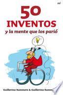 libro 50 Inventos Y La Mente Que Los Parió