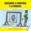 libro Adicciones, El Monstruo Y La Princesa.