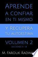 Aprende A Confiar En Ti Mismo Y Recupera Tu Autoestima, Vol. 2