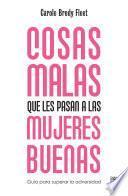 libro Cosas Malas Que Les Pasan A Las Mujeres Buenas