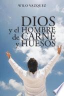 libro Dios Y El Hombre De Carne Y Huesos