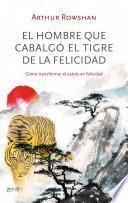 libro El Hombre Que Cabalgó El Tigre De La Felicidad