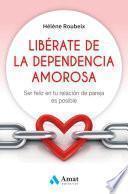 libro Libérate De La Dependencia Amorosa