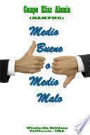 Medio Bueno O Medio Malo