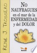 libro No Naufragues En El Mar De La Enfermedad Y Del Dolor / Do Not Sank In The Sea Of ??sickness And Pain