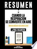 libro Resumen De  Cuando La Respiración Se Convierte En Aire (when Breath Becomes Air)   De Paul Kalanithi