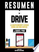 libro Resumen De  Drive: La Sorprendente Verdad Sobre Que Nos Motiva   De Daniel Pink