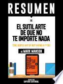 libro Resumen De  El Sutil Arte De Que No Te Importe Nada (the Subtle Art Of Not Giving A F*ck)   De Mark Manson
