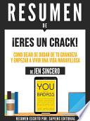 libro Resumen De  Eres Un Crack: Como Dejar De Dudar De Tu Grandeza Y Empezar A Vivir Una Vida Maravillosa   De Jen Sincero