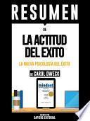 Resumen De  La Actitud Del Exito: La Nueva Psicologia Del Exito   De Carol Dweck