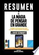 libro Resumen De  La Magia De Pensar En Grande: Aprenda Los Secretos Del Exito Y Alcance Lo Que Siempre Ha Querido    De David Schwartz