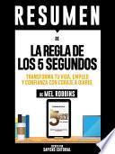libro Resumen De  La Regla De Los 5 Segundos: Transforma Tu Vida, Empleo Y Confianza Con Coraje A Diario   De Mel Robbins