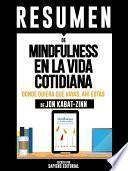 Resumen De  Mindfulness En La Vida Cotidiana: Donde Quiera Que Vayas, Ahí Estas    De Jon Kabat Zinn