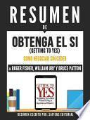 libro Resumen De  Obtenga El Si (getting To Yes): El Arte De Negociar Sin Ceder   De Roger Fisher, William Ury Y Bruce Patton
