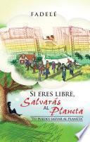libro Si Eres Libre, Salvaras Al Planeta