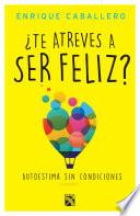 libro ¿te Atreves A Ser Feliz?