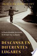 libro Descansa En Diferentes Lugares: La Vuelta Alrededor Del Mundo De Mi Padre Tras Su Muerte.