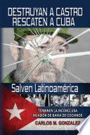 Destruyan A Castro Rescaten A Cuba Salven Latinoamerica