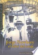 Jorge Newbery, El Señor Del Coraje