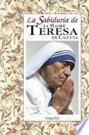 La Sabiduría De La Madre Teresa De Calcuta