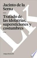 Tratado De Las Idolatrías, Supersticiones Y Costumbres