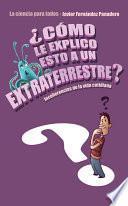 ¿cómo Le Explico Esto A Un Extraterrestre?