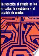 Introducción Al Estudio De Los Circuitos, La Electrónica Y El Análisis De Señales