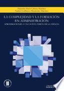 La Complejidad Y La Formación En Administración: Aproximaciones A Una Nueva Visión De La Ciencia