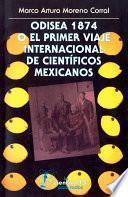 libro Odisea 1874 O El Primer Viaje Internacional De Científicos Mexicanos