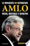 Amlo. Mitos, Mentiras Y Secretos