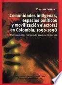 libro Comunidades Indígenas, Espacios Políticos Y Movilización Electoral En Colombia, 1990 1998