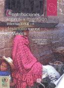 Contribuciones Al Análisis De La Migración Internacional Y El Desarrollo Regional En México