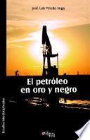 El Petroleo En Oro Y Negro