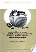 La Excepción Y La Norma: Las Sociedades Indígenas De La Costa Noroeste De Norteamérica Desde La Arqueología