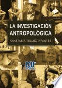 La Investigación Antropológica