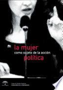 La Mujer Como Sujeto De La Acción Política