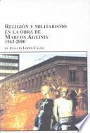 Religión Y El Militarismo En La Obra De Marcos Aguinis, 1963 2000