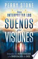 libro Como Interpretar Los Suenos Y Las Visiones: Entender Las Advertencias Y La Orientacion De Dios = How To Interpret Dreams And Visions